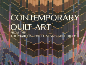 Poster for Contemporary Quilt Art from the International Quilt Festival Collection on view at the International Study Center and Museum. Detail of Judith Larzelere's quilt titled Veiled Color: Darks, 1986.